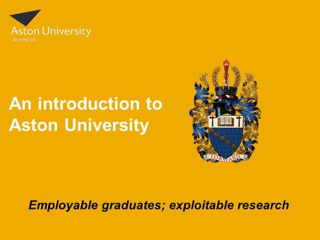 An introduction to Aston University Employable graduates; exploitable research.