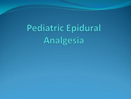 Outline Historical Perspectives. Why do we use epidural analgesia? What is epidural analgesia? You want me to stick that needle where? Medications and.