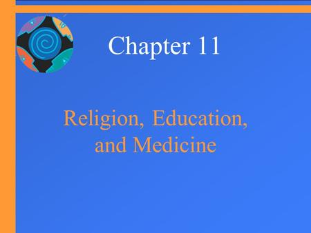 Chapter 11 Religion, Education, and Medicine. Religion  What is Religion?  A Global View: Varieties of Religious Behavior  Religious Organizations.