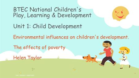 BTEC National Children's Play, Learning & Development Unit 1: Child Development Environmental influences on children's development. The effects of poverty.