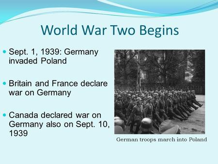 World War Two Begins Sept. 1, 1939: Germany invaded Poland
