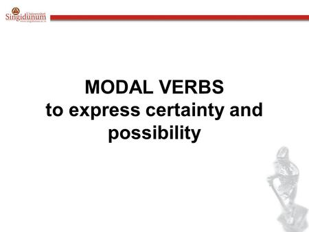 MODAL VERBS to express certainty and possibility.