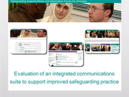 Sharing, discussion and learning to improve safeguarding practice Evaluation of an integrated communications suite to support improved safeguarding practice.