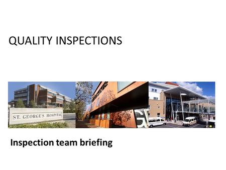 QUALITY INSPECTIONS Inspection team briefing. THE PURPOSE OF QUALITY INSPECTIONS: To provide a rolling programme of assurance throughout the year To ensure.