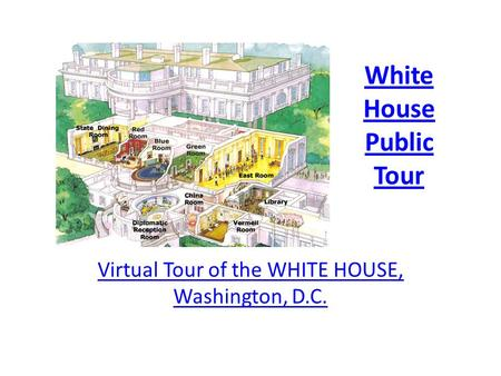 White House Public Tour Virtual Tour of the WHITE HOUSE, Washington, D.C.