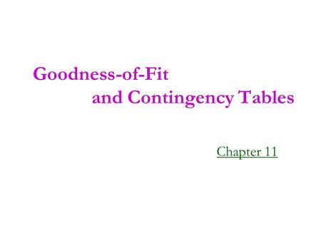 Goodness-of-Fit and Contingency Tables Chapter 11.
