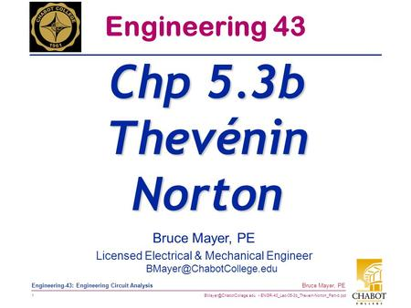 ENGR-43_Lec-05-3b_Thevein-Norton_Part-b.ppt 1 Bruce Mayer, PE Engineering-43: Engineering Circuit Analysis Bruce Mayer, PE Licensed.