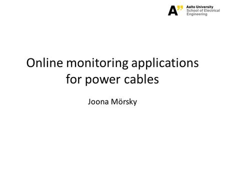 Online monitoring applications for power cables Joona Mörsky.