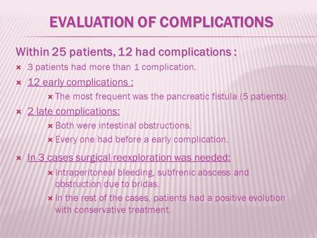 Within 25 patients, 12 had complications :  3 patients had more than 1 complication.  12 early complications :  The most frequent was the pancreatic.
