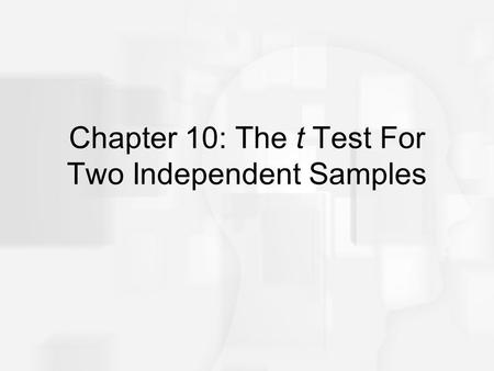 Chapter 10: The t Test For Two Independent Samples.