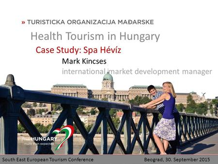 Case Study: Spa Hévíz Health Tourism in Hungary Mark Kincses international market development manager South East European Tourism Conference Beograd, 30.