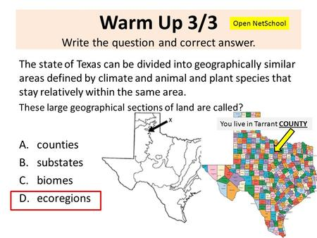 Warm Up 3/3 Write the question and correct answer. The state of Texas can be divided into geographically similar areas defined by climate and animal and.