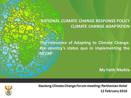 THE NATIONAL CLIMATE CHANGE RESPONSE POLICY NATIONAL CLIMATE CHANGE RESPONSE POLICY CLIMATE CHANGE ADAPTATION The relevance of Adapting to Climate Change: