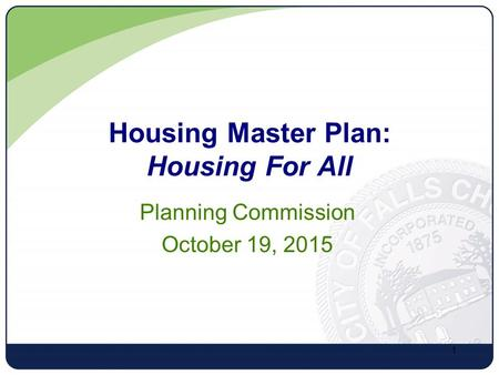 Housing Master Plan: Housing For All Planning Commission October 19, 2015 1.