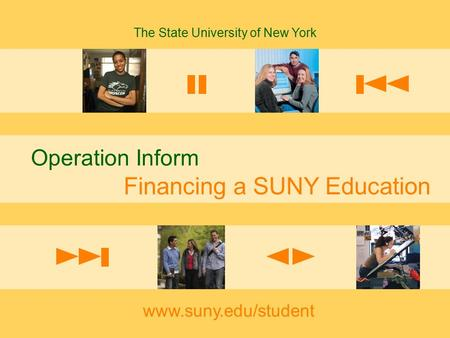 The State University of New York /student Financing a SUNY Education 1 www.suny.edu/student Operation Inform Financing a SUNY Education The State University.