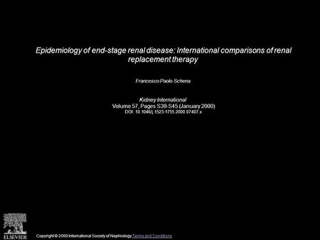 Epidemiology of end-stage renal disease: International comparisons of renal replacement therapy Francesco Paolo Schena Kidney International Volume 57,