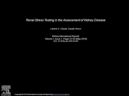 Renal Stress Testing in the Assessment of Kidney Disease Lakhmir S. Chawla, Claudio Ronco Kidney International Reports Volume 1, Issue 1, Pages 57-63 (May.