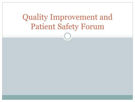 Quality Improvement and Patient Safety Forum. This is a peer review document subject to the confidentiality requirement of the New Mexico Review Organization.