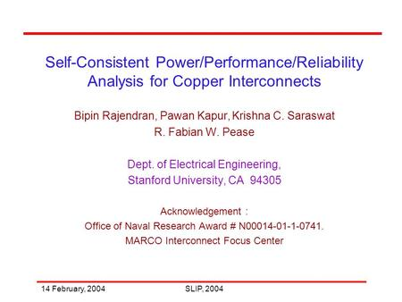 14 February, 2004SLIP, 2004 Self-Consistent Power/Performance/Reliability Analysis for Copper Interconnects Bipin Rajendran, Pawan Kapur, Krishna C. Saraswat.