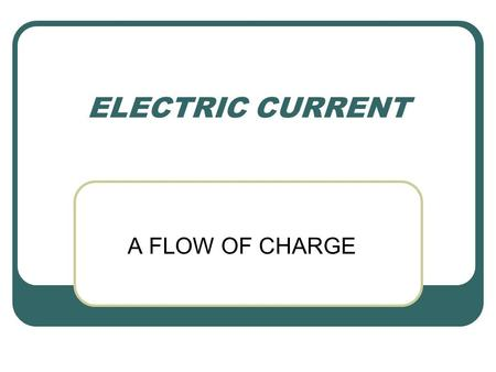 ELECTRIC CURRENT A FLOW OF CHARGE. FLOW OF CHARGE POTENTIAL DIFFERENCE OR DIFFERENCE IN VOLTAGE BETWEEN THE TWO ENDS OF A WIRE. EXAMPLE: WIRE – ONE END.