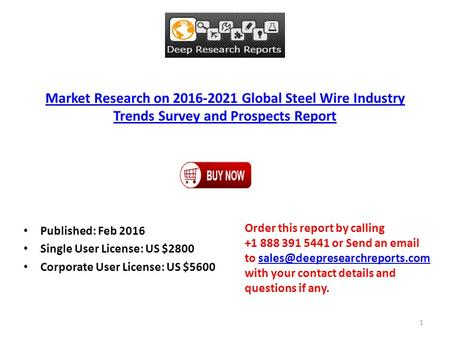Market Research on 2016-2021 Global Steel Wire Industry Trends Survey and Prospects Report Published: Feb 2016 Single User License: US $2800 Corporate.