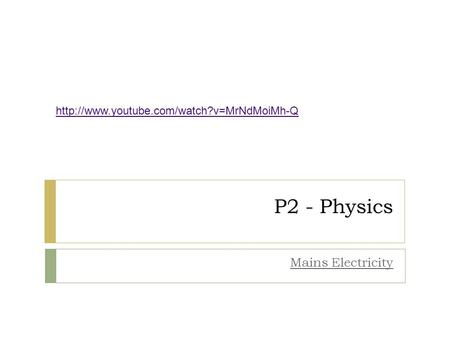 P2 - Physics Mains Electricity