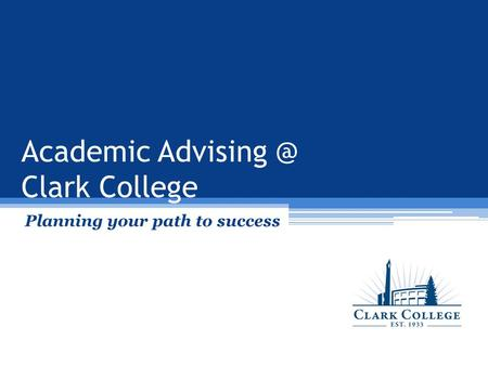 Academic Clark College Planning your path to success.