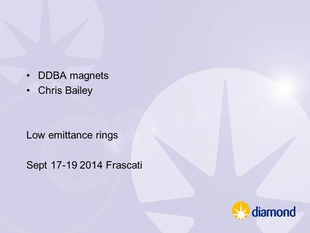 DDBA magnets Chris Bailey Low emittance rings Sept 17-19 2014 Frascati.