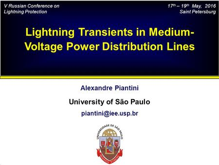 Alexandre Piantini University of São Paulo Lightning Transients in Medium- Voltage Power Distribution Lines V Russian Conference on.