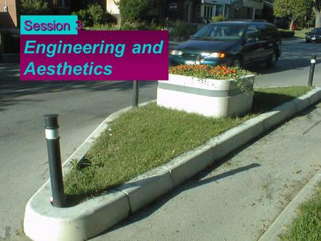 "Engineering and Aesthetics Session 3. Engineering vs. Aesthetics Source: City of Bellevue, ""Speed Hump: Design, Pavement Marking, and Signing"""