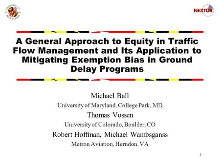 1 A General Approach to Equity in Traffic Flow Management and Its Application to Mitigating Exemption Bias in Ground Delay Programs Michael Ball University.