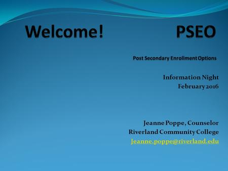 Information Night February 2016 Jeanne Poppe, Counselor Riverland Community College