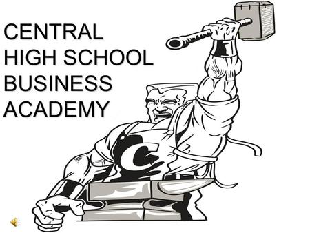 CENTRAL HIGH SCHOOL BUSINESS ACADEMY. WHY BUSINESS? Business is the #1 college major in the U.S. (forbes.com) –For both guys and girls. (forbes.com) Business,