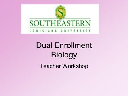 Dual Enrollment Biology Teacher Workshop. Welcome! Name: Jessica Cook Title: Biology Dual Enrollment Coordinator   Office phone: 985-549-5295.