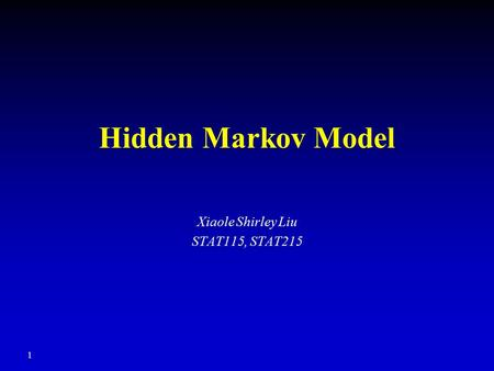 1 Hidden Markov Model Xiaole Shirley Liu STAT115, STAT215.