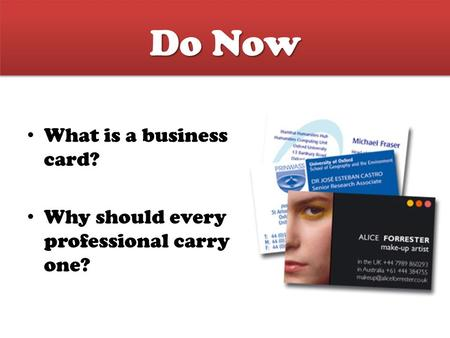 Do Now What is a business card? Why should every professional carry one?