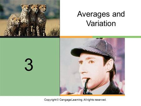 Copyright © Cengage Learning. All rights reserved. Averages and Variation 3.
