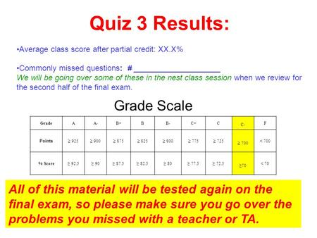 Grade Scale Quiz 3 Results: Average class score after partial credit: XX.X% Commonly missed questions: # ____________________ We will be going over some.