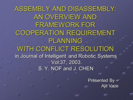 ASSEMBLY AND DISASSEMBLY: AN OVERVIEW AND FRAMEWORK FOR COOPERATION REQUIREMENT PLANNING WITH CONFLICT RESOLUTION in Journal of Intelligent and Robotic.