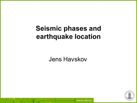 Seismic phases and earthquake location Jens Havskov.