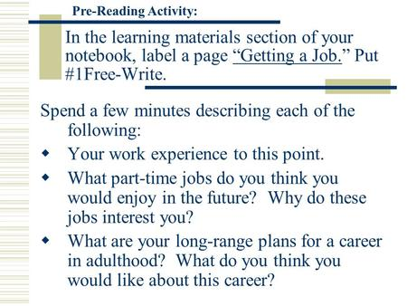 "In the learning materials section of your notebook, label a page ""Getting a Job."" Put #1Free-Write. Spend a few minutes describing each of the following:"