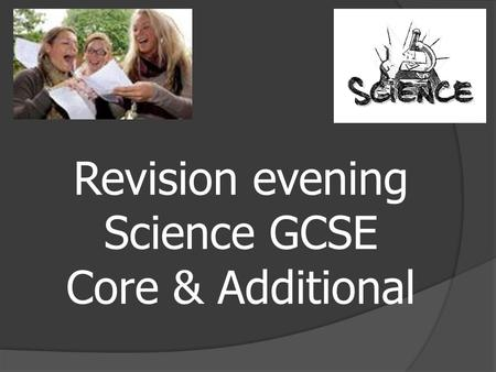 Revision evening Science GCSE Core & Additional. Exam dates:  B1 5 th June  B2 12 th May.