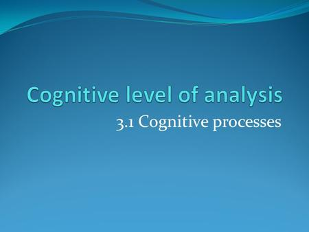 3.1 Cognitive processes. Cognitive psychology Includes: perception, thinking, problem solving, memory, language, and attention. Cognition refers to such.