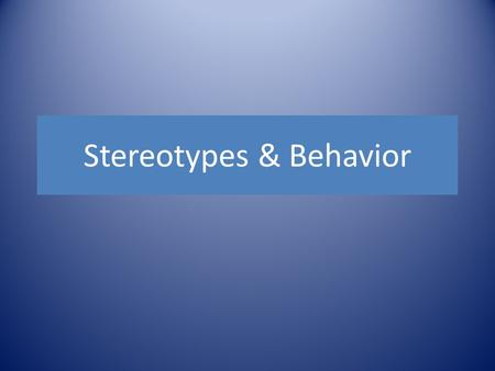 Stereotypes & Behavior. IB Syllabus Says: Explain the formation of stereotypes and their effect on behavior.