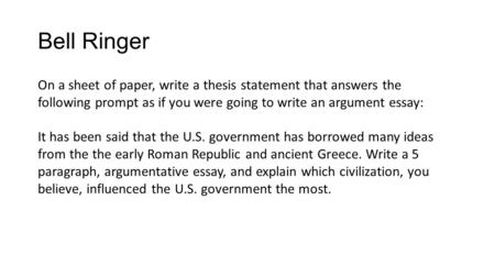 Bell Ringer On a sheet of paper, write a thesis statement that answers the following prompt as if you were going to write an argument essay: It has been.
