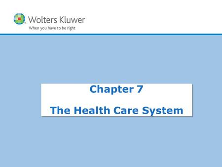 Copyright © 2017 Wolters Kluwer Health | Lippincott Williams & Wilkins Chapter 7 The Health Care System.