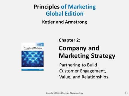 Principles of Marketing Global Edition Kotler and Armstrong Chapter 2: Company and Marketing Strategy Partnering to Build Customer Engagement, Value, and.