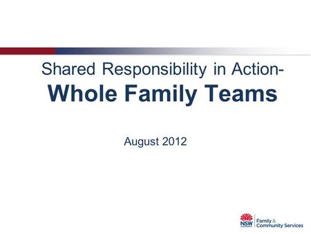 Shared Responsibility in Action- Whole Family Teams August 2012.