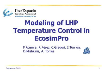 September, 20091 Modeling of LHP Temperature Control in EcosimPro F.Romera, R.Pérez, C.Gregori, E.Turrion, D.Mishkinis, A. Torres.
