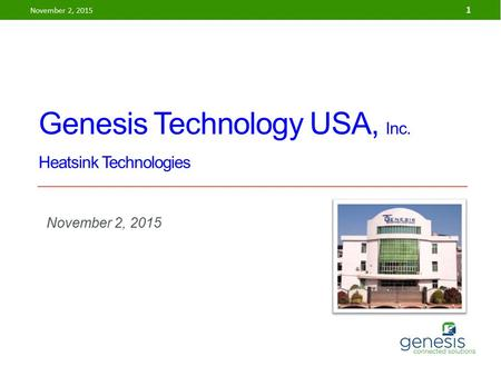 Genesis Technology USA, Inc. Heatsink Technologies November 2, 2015 1.